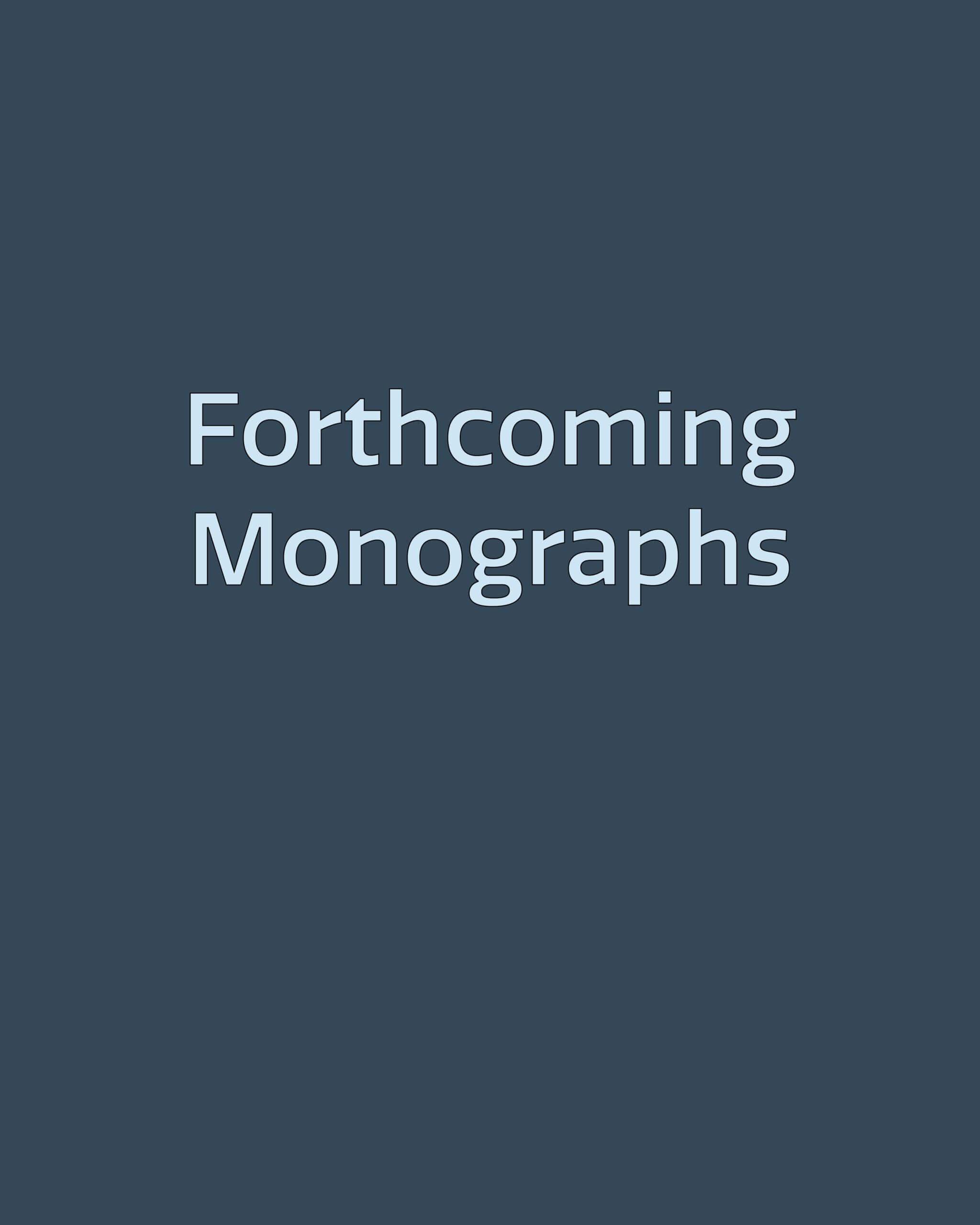 Forthcoming Monographs